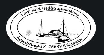 Ferienwohnung Hausrosengarten Hage Ostfriesland www.ferienwohnung-hausrosengarten.de Torf und Siedlungsmuseum Wiesmoor